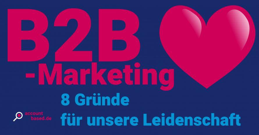 B2B-Marketing: 8 gute Gründe, warum ich es liebe.